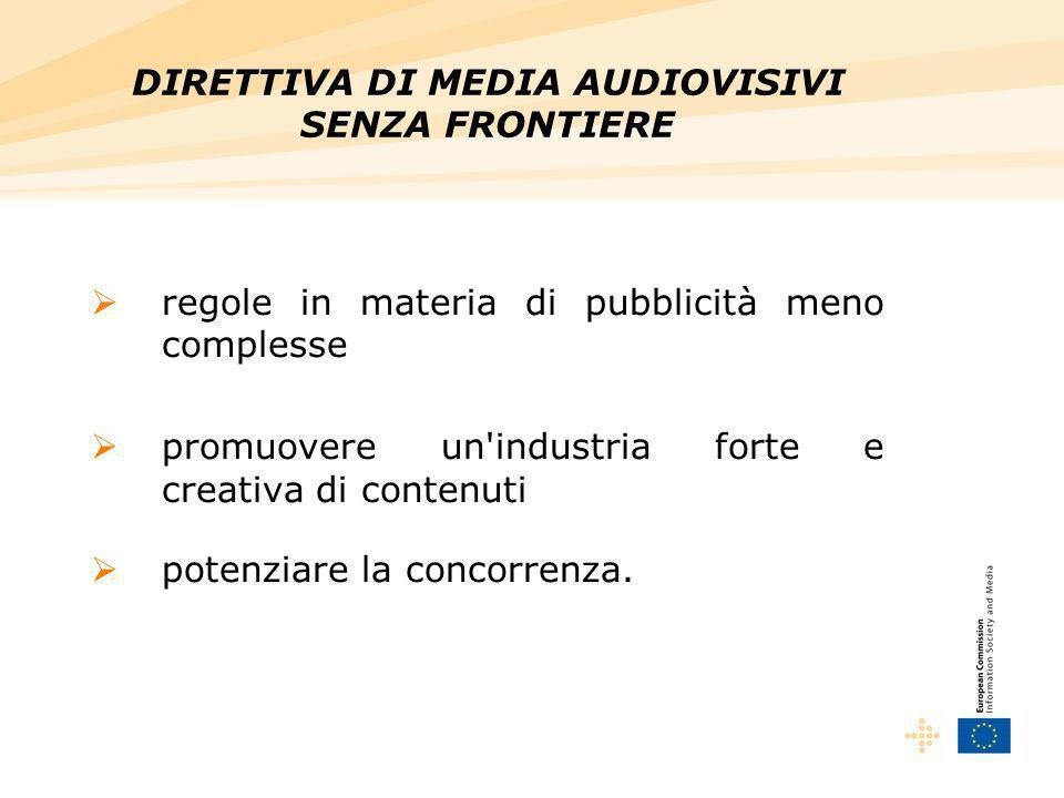 regole in materia di pubblicità meno complesse promuovere un'industria forte e creativa di contenuti potenziare la concorrenza.