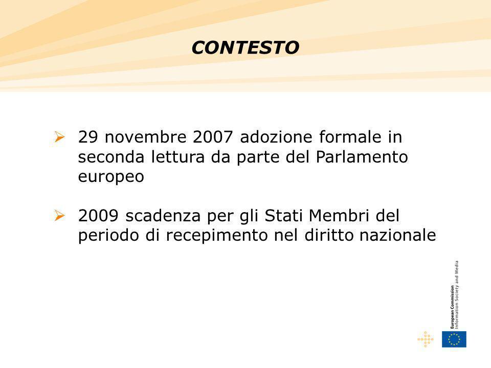 29 novembre 2007 adozione formale in seconda lettura da parte del Parlamento europeo 2009 scadenza per gli Stati Membri del periodo di recepimento nel