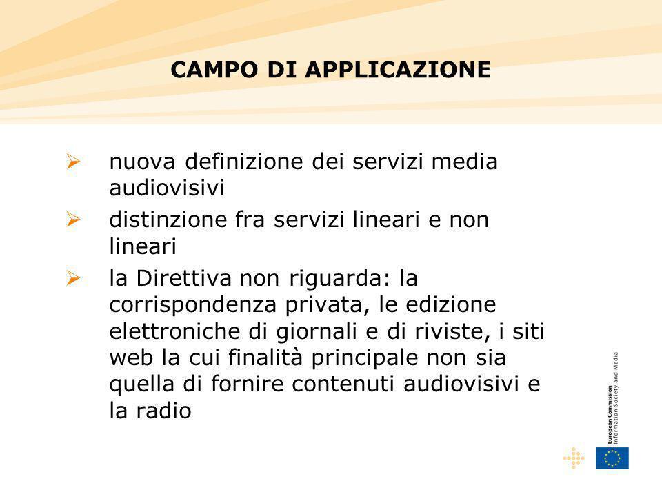 CAMPO DI APPLICAZIONE nuova definizione dei servizi media audiovisivi distinzione fra servizi lineari e non lineari la Direttiva non riguarda: la corr