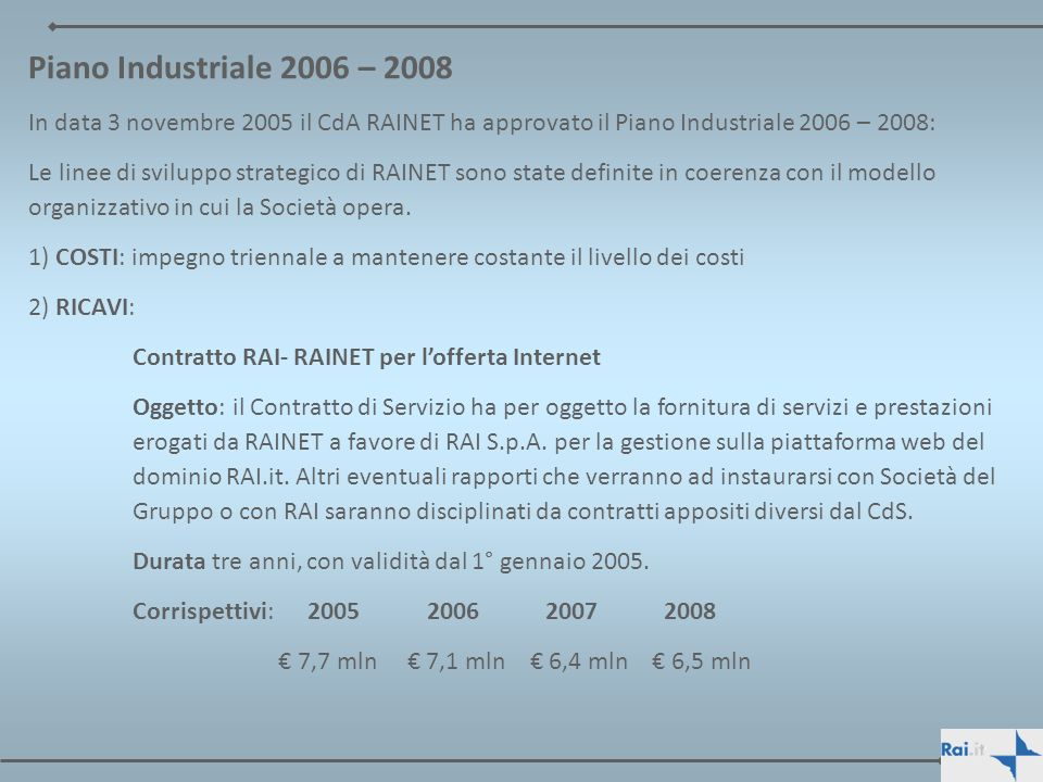 Piano Industriale 2006 – 2008 In data 3 novembre 2005 il CdA RAINET ha approvato il Piano Industriale 2006 – 2008: Le linee di sviluppo strategico di