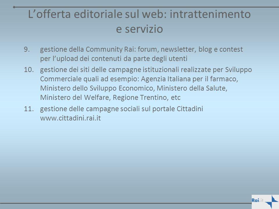 Lofferta editoriale sul web: intrattenimento e servizio 9.gestione della Community Rai: forum, newsletter, blog e contest per lupload dei contenuti da
