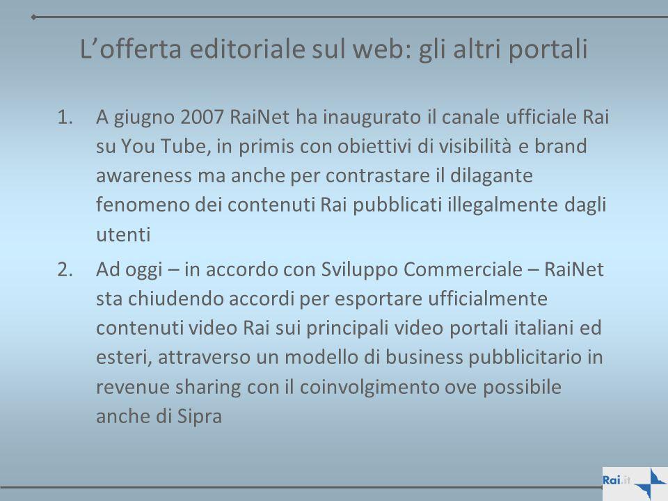 Lofferta editoriale sul web: gli altri portali 1.A giugno 2007 RaiNet ha inaugurato il canale ufficiale Rai su You Tube, in primis con obiettivi di vi