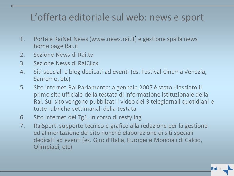 Lofferta editoriale sul web: news e sport 1.Portale RaiNet News (www.news.rai.it) e gestione spalla news home page Rai.it 2.Sezione News di Rai.tv 3.S