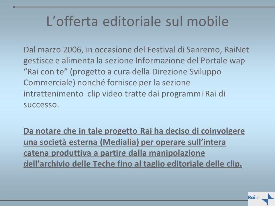 Lofferta editoriale sul mobile Dal marzo 2006, in occasione del Festival di Sanremo, RaiNet gestisce e alimenta la sezione Informazione del Portale wa
