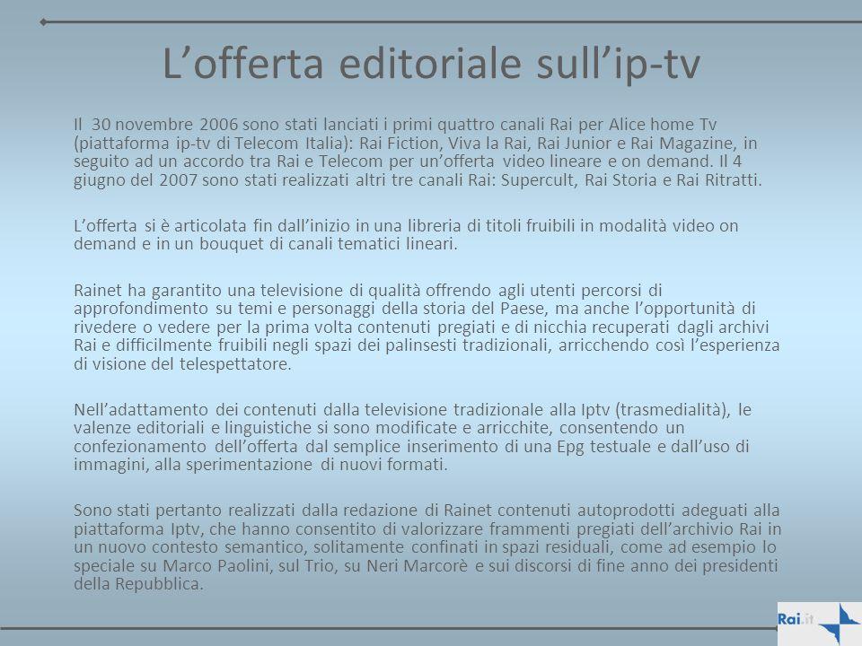 Lofferta editoriale sullip-tv Il 30 novembre 2006 sono stati lanciati i primi quattro canali Rai per Alice home Tv (piattaforma ip-tv di Telecom Itali