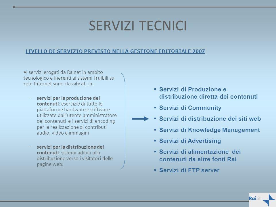 SERVIZI TECNICI I servizi erogati da Rainet in ambito tecnologico e inerenti ai sistemi fruibili su rete Internet sono classificati in: –servizi per l