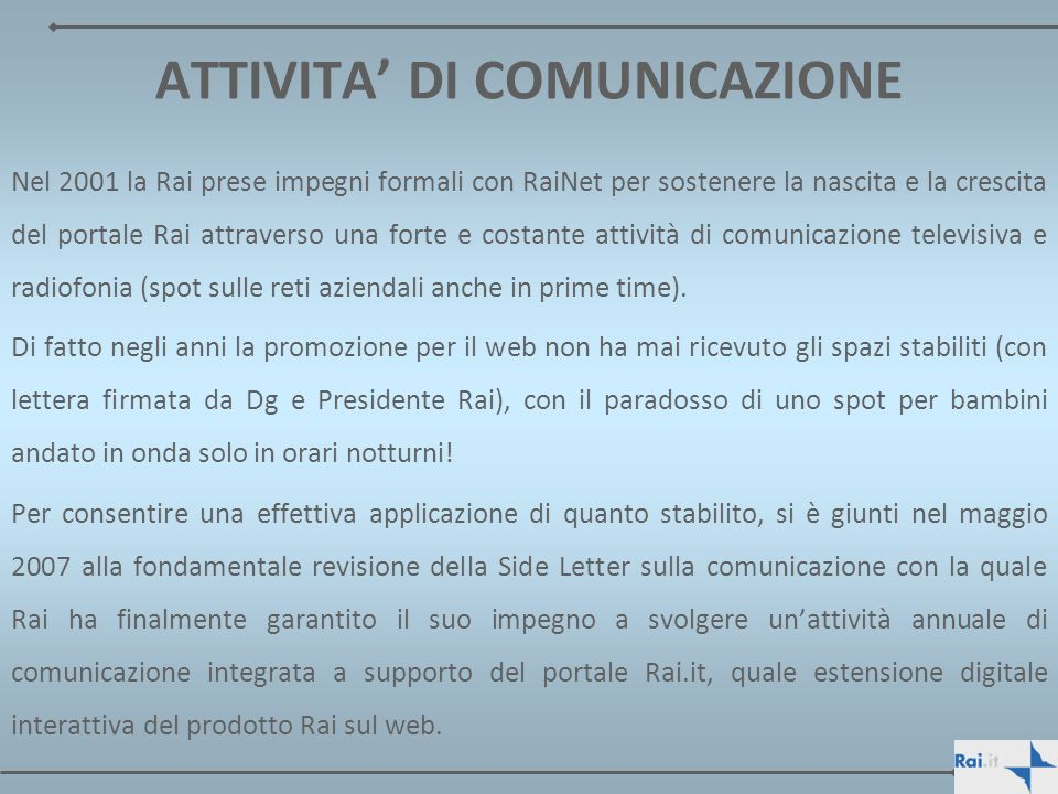 ATTIVITA DI COMUNICAZIONE Nel 2001 la Rai prese impegni formali con RaiNet per sostenere la nascita e la crescita del portale Rai attraverso una forte