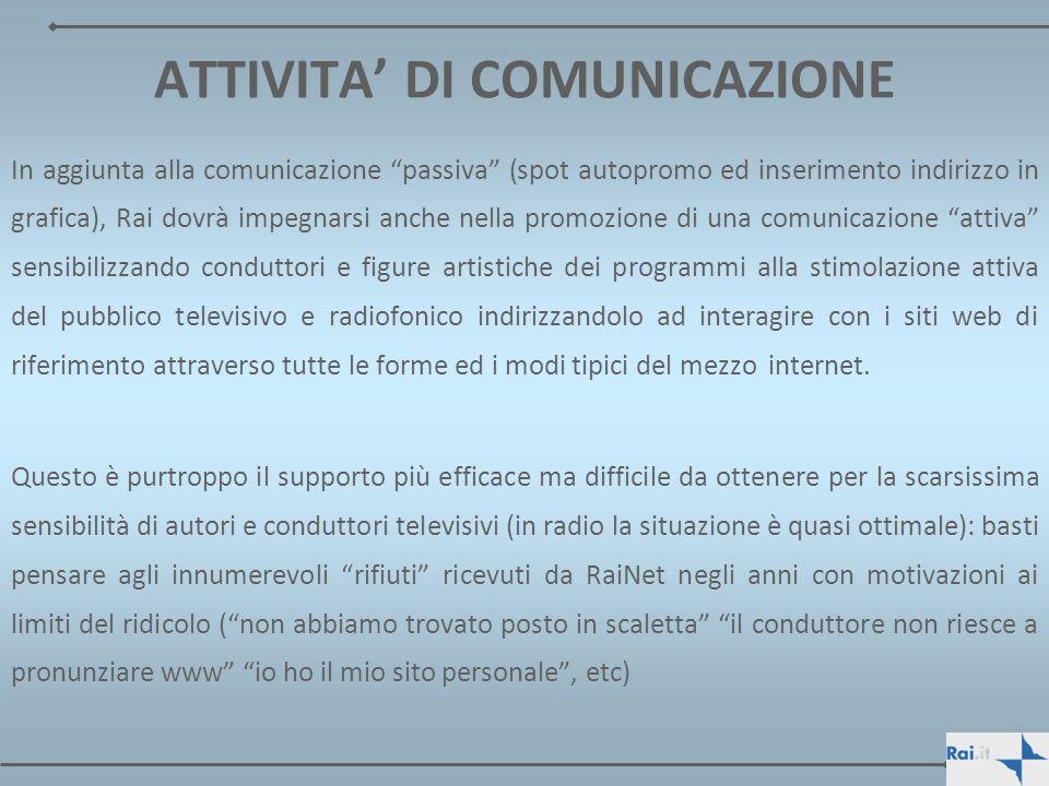 In aggiunta alla comunicazione passiva (spot autopromo ed inserimento indirizzo in grafica), Rai dovrà impegnarsi anche nella promozione di una comuni