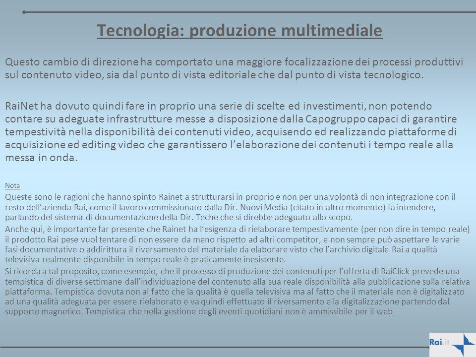 Tecnologia: produzione multimediale Questo cambio di direzione ha comportato una maggiore focalizzazione dei processi produttivi sul contenuto video,