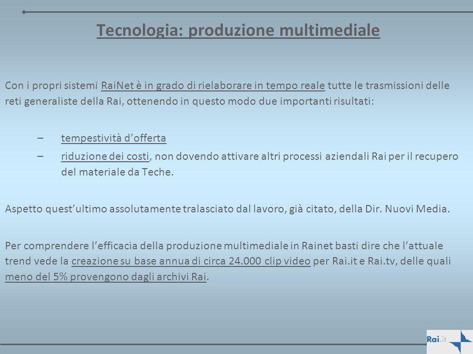 Tecnologia: produzione multimediale Con i propri sistemi RaiNet è in grado di rielaborare in tempo reale tutte le trasmissioni delle reti generaliste