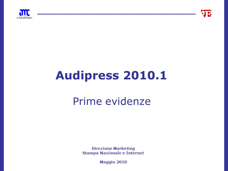 Direzione Marketing Stampa Nazionale e Internet Maggio 2010 Audipress 2010.1 Prime evidenze