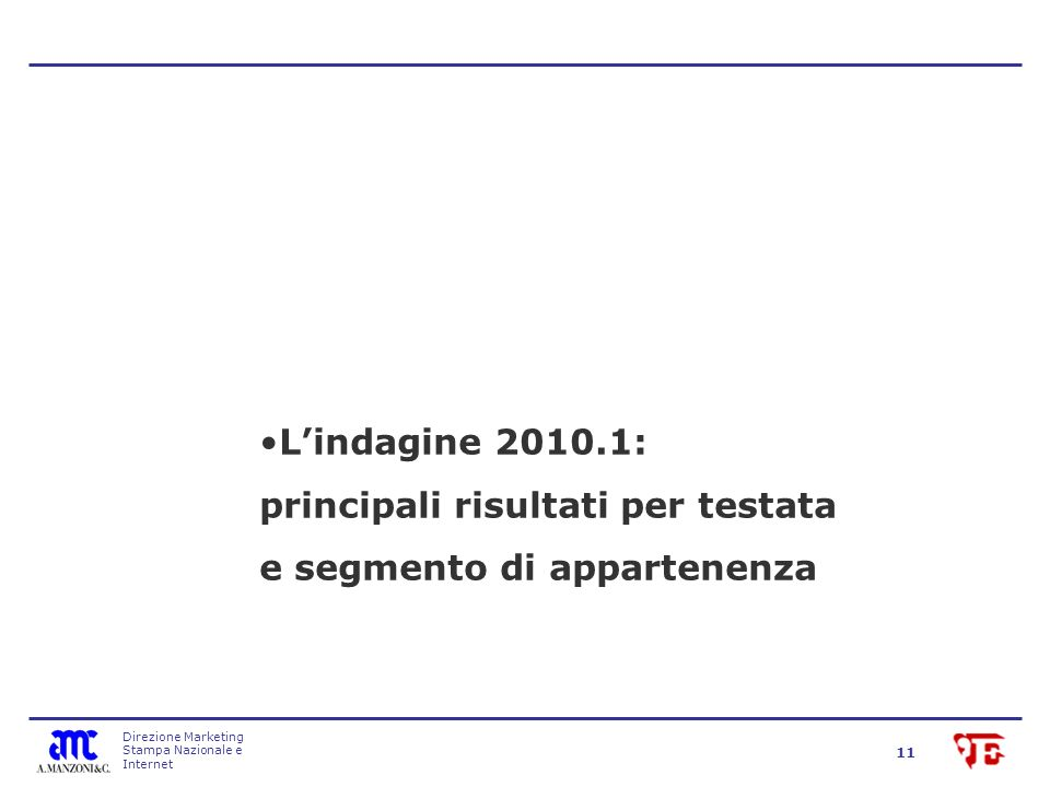 Direzione Marketing Stampa Nazionale e Internet 11 Lindagine 2010.1: principali risultati per testata e segmento di appartenenza