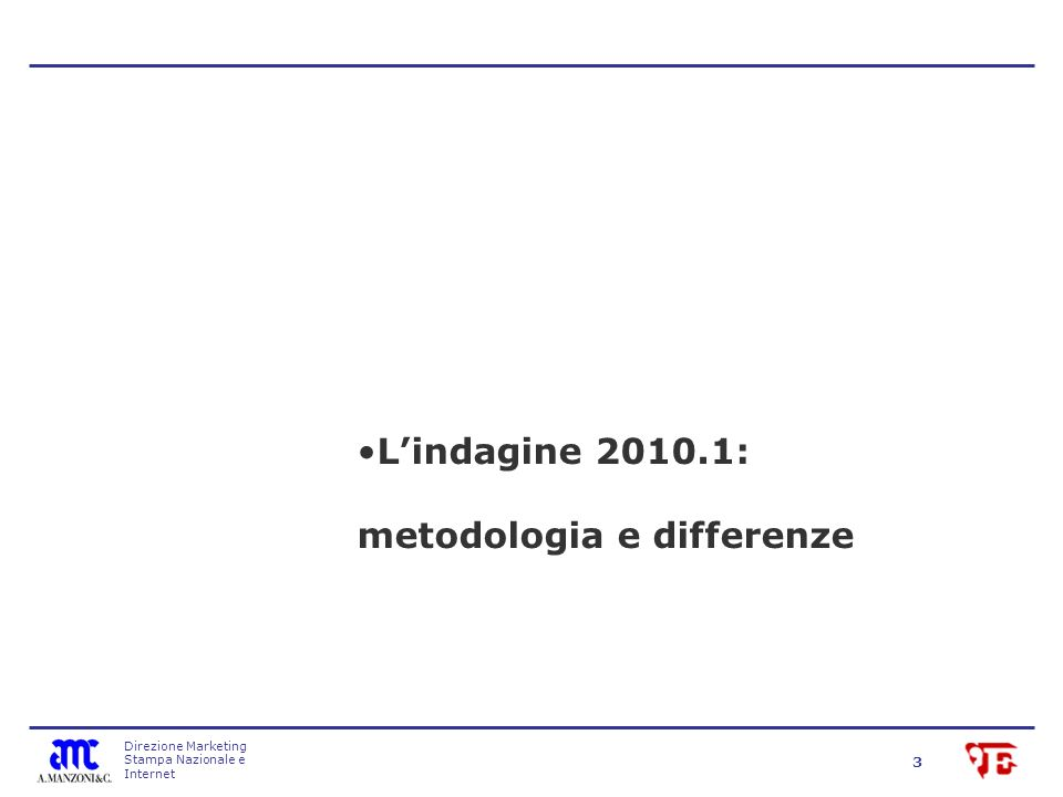 Direzione Marketing Stampa Nazionale e Internet 3 Lindagine 2010.1: metodologia e differenze