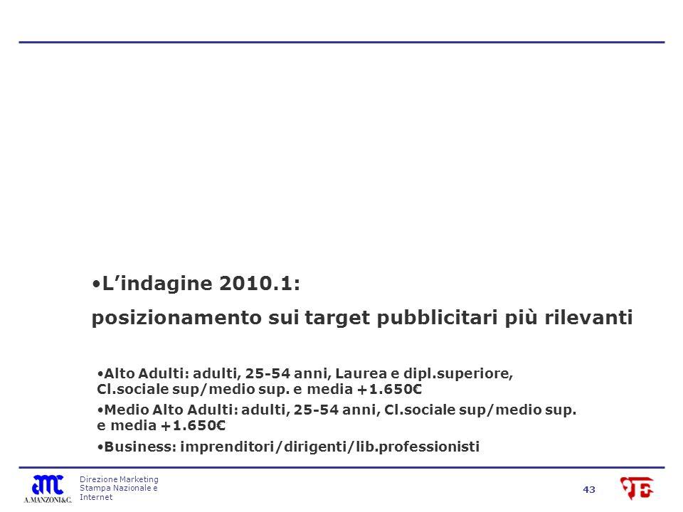 Direzione Marketing Stampa Nazionale e Internet 43 Lindagine 2010.1: posizionamento sui target pubblicitari più rilevanti Alto Adulti: adulti, 25-54 anni, Laurea e dipl.superiore, Cl.sociale sup/medio sup.