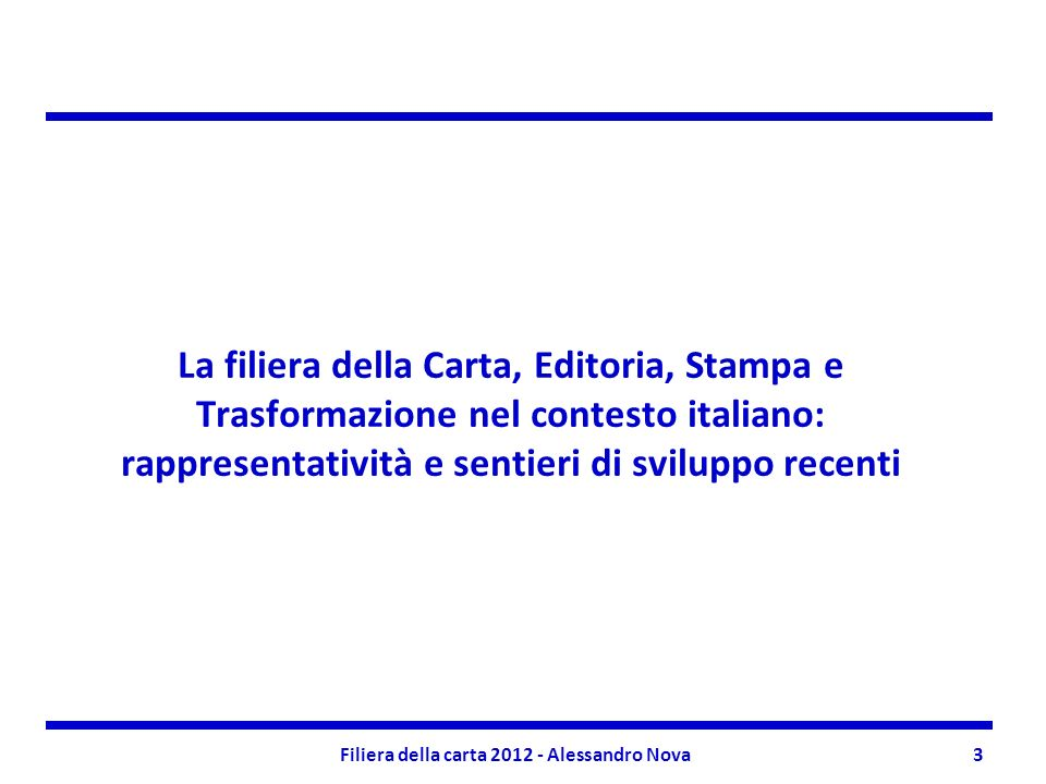 Filiera della carta 2012 - Alessandro Nova3 La filiera della Carta, Editoria, Stampa e Trasformazione nel contesto italiano: rappresentatività e sentieri di sviluppo recenti