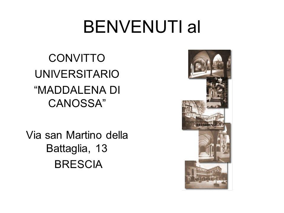 BENVENUTI al CONVITTO UNIVERSITARIO MADDALENA DI CANOSSA Via san Martino della Battaglia, 13 BRESCIA