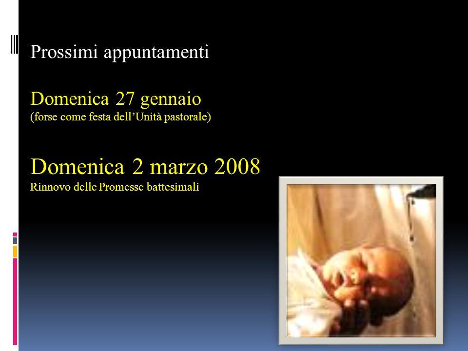 Prossimi appuntamenti Domenica 27 gennaio (forse come festa dellUnità pastorale) Domenica 2 marzo 2008 Rinnovo delle Promesse battesimali
