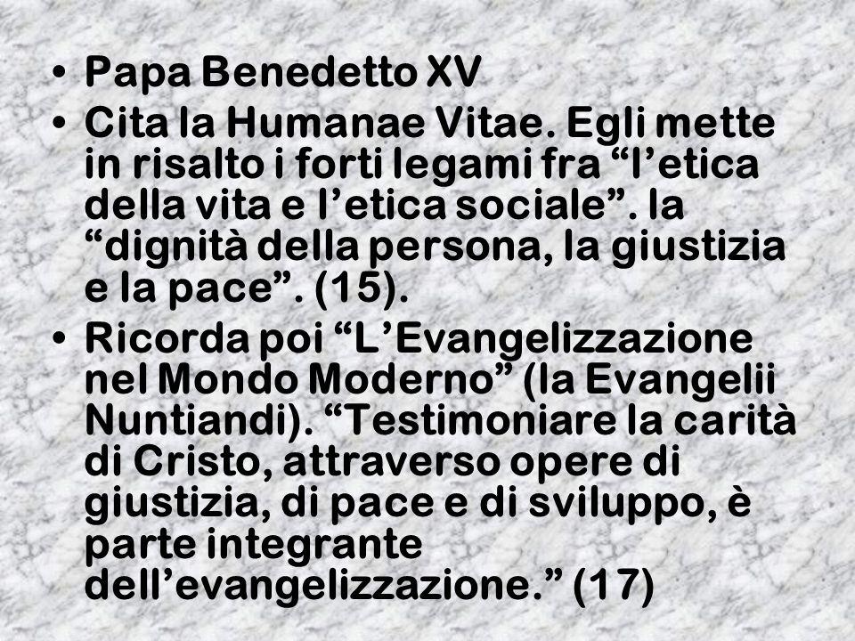 Papa Benedetto XV Cita la Humanae Vitae. Egli mette in risalto i forti legami fra letica della vita e letica sociale. la dignità della persona, la giu