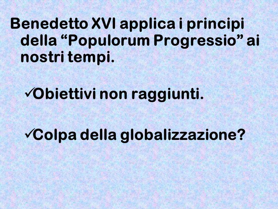Benedetto XVl applica i principi della Populorum Progressio ai nostri tempi. Obiettivi non raggiunti. Colpa della globalizzazione?