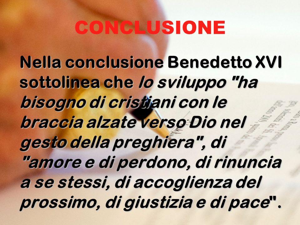 CONCLUSIONE Nella conclusione Benedetto XVI sottolinea che lo sviluppo
