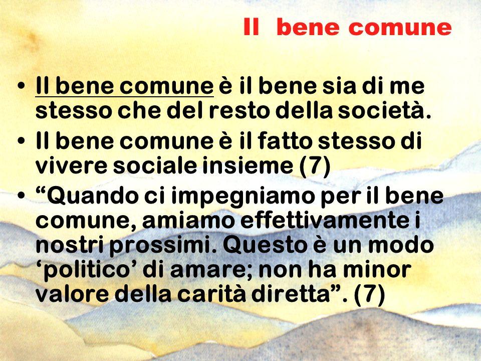 Il bene comune Il bene comune è il bene sia di me stesso che del resto della società. Il bene comune è il fatto stesso di vivere sociale insieme (7) Q