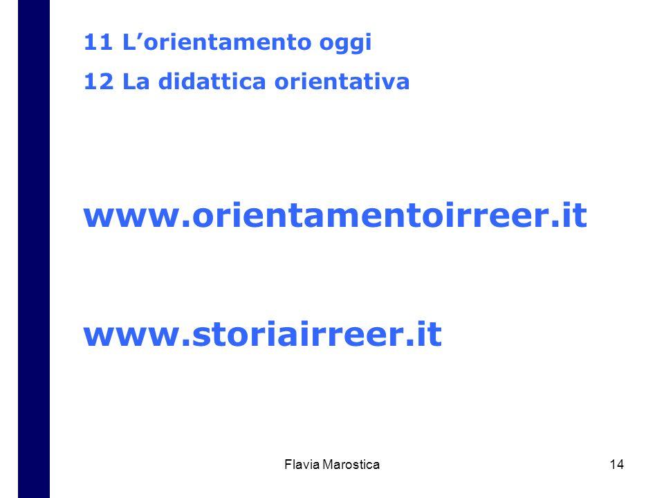 Flavia Marostica14 11 Lorientamento oggi 12 La didattica orientativa www.orientamentoirreer.it www.storiairreer.it