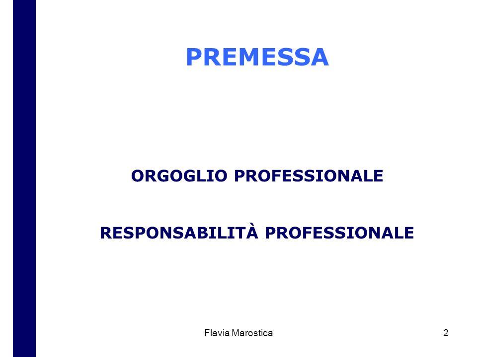 Flavia Marostica2 PREMESSA ORGOGLIO PROFESSIONALE RESPONSABILITÀ PROFESSIONALE