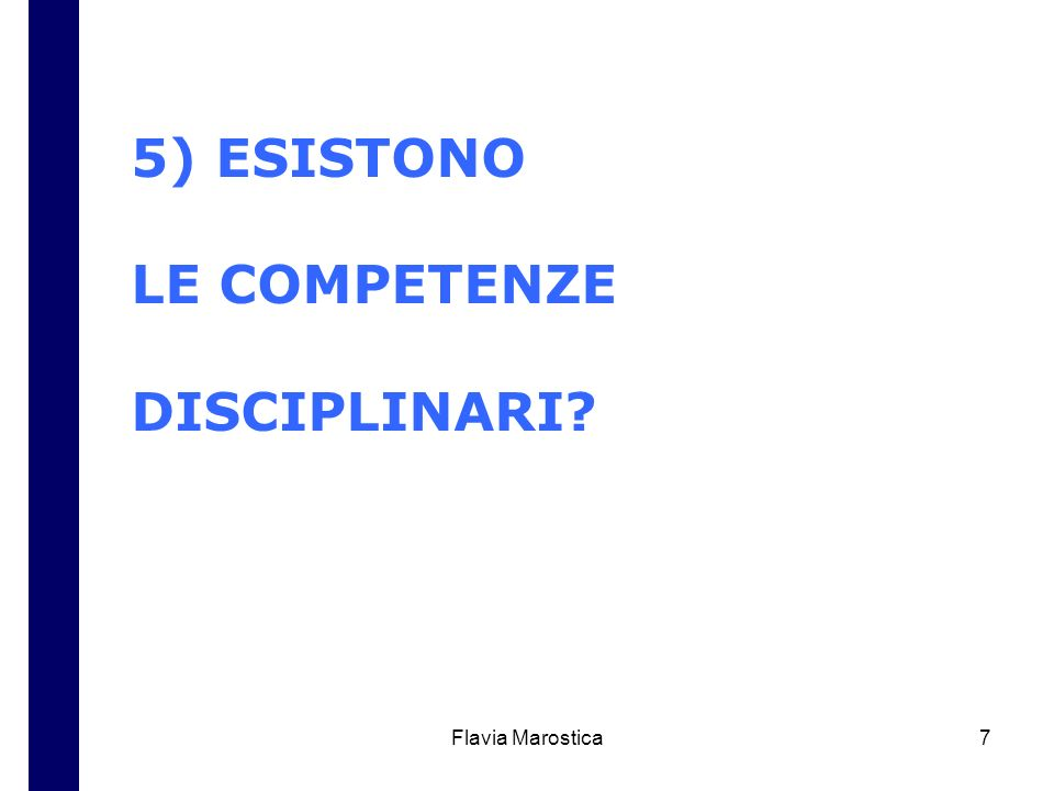 Flavia Marostica7 5) ESISTONO LE COMPETENZE DISCIPLINARI