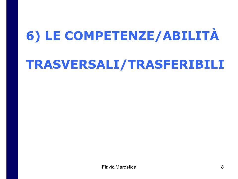 Flavia Marostica8 6) LE COMPETENZE/ABILITÀ TRASVERSALI/TRASFERIBILI