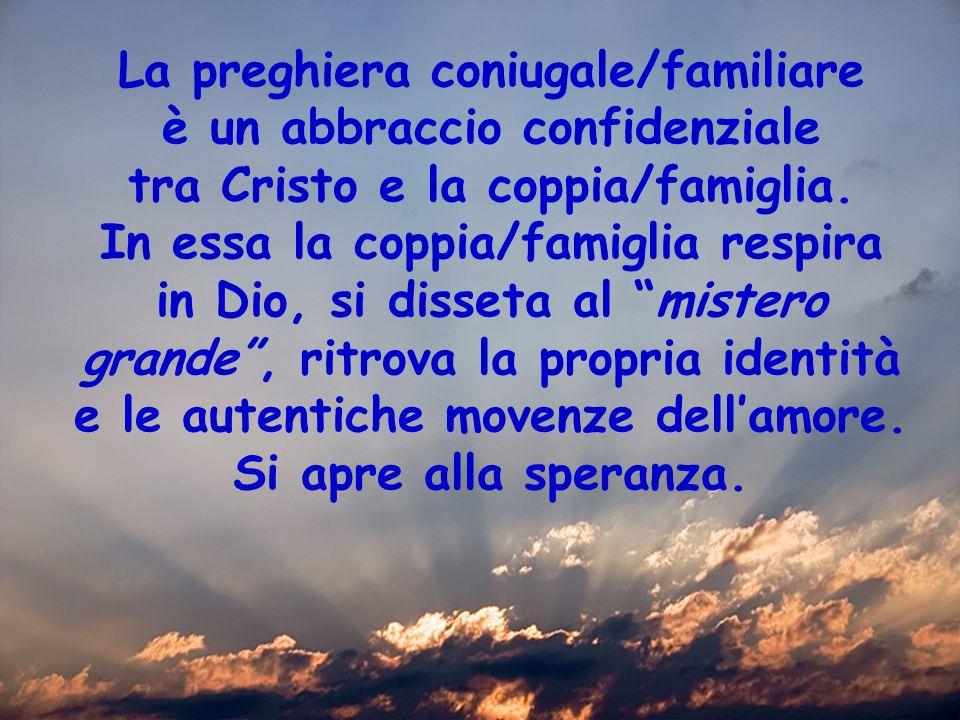La preghiera coniugale/familiare è un abbraccio confidenziale tra Cristo e la coppia/famiglia.