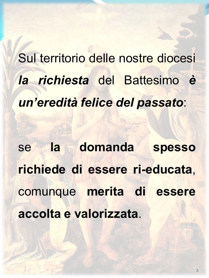 2 Sul territorio delle nostre diocesi la richiesta del Battesimo è uneredità felice del passato: se la domanda spesso richiede di essere ri-educata, c