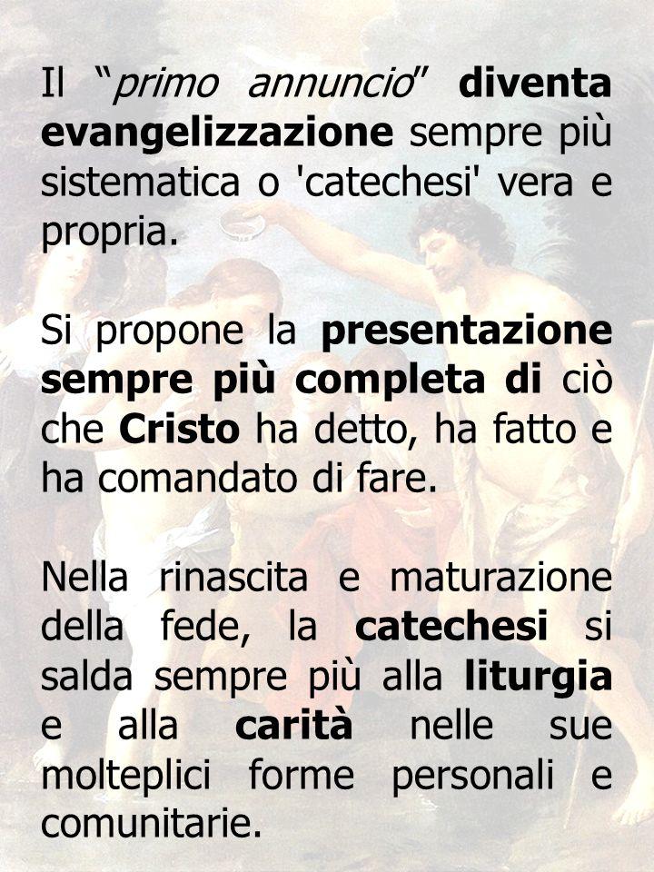 38 Il primo annuncio diventa evangelizzazione sempre più sistematica o 'catechesi' vera e propria. Si propone la presentazione sempre più completa di