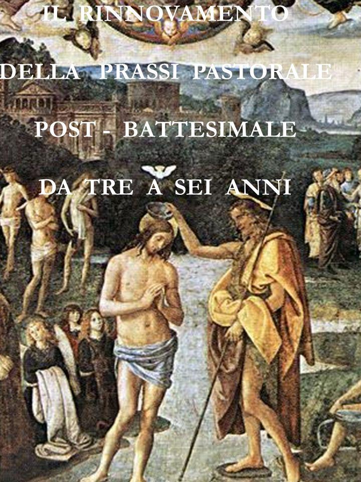 41 IL RINNOVAMENTO DELLA PRASSI PASTORALE POST - BATTESIMALE DA TRE A SEI ANNI