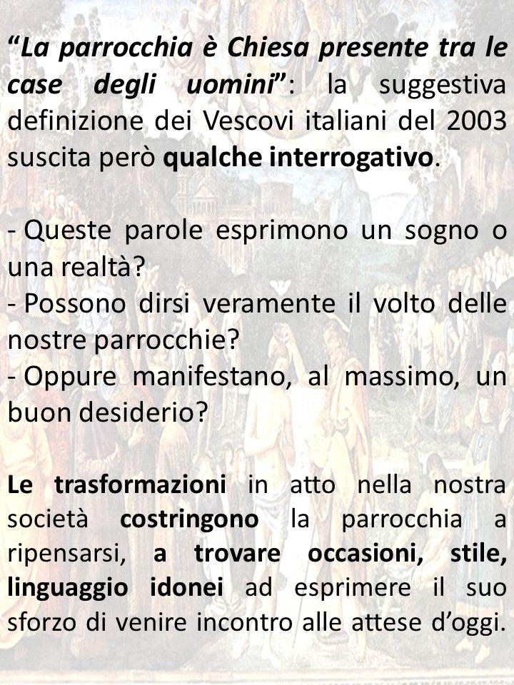 43 La parrocchia è Chiesa presente tra le case degli uomini: la suggestiva definizione dei Vescovi italiani del 2003 suscita però qualche interrogativ