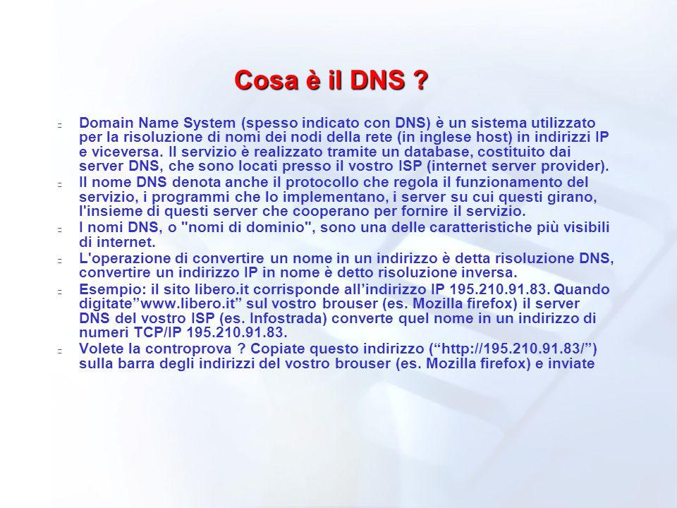 Cosa è il DNS ? Domain Name System (spesso indicato con DNS) è un sistema utilizzato per la risoluzione di nomi dei nodi della rete (in inglese host)