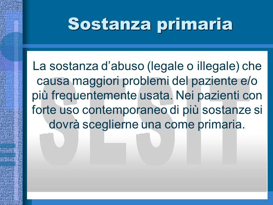 Sostanza primaria La sostanza dabuso (legale o illegale) che causa maggiori problemi del paziente e/o più frequentemente usata.