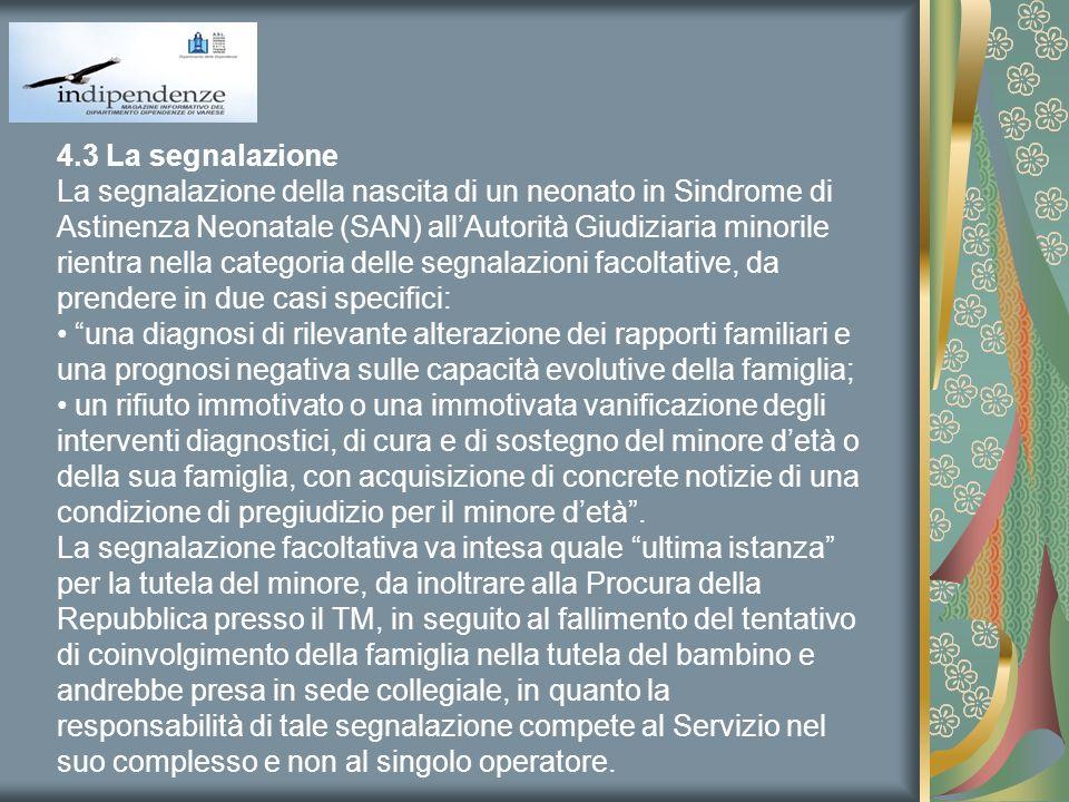 4.3 La segnalazione La segnalazione della nascita di un neonato in Sindrome di Astinenza Neonatale (SAN) allAutorità Giudiziaria minorile rientra nell