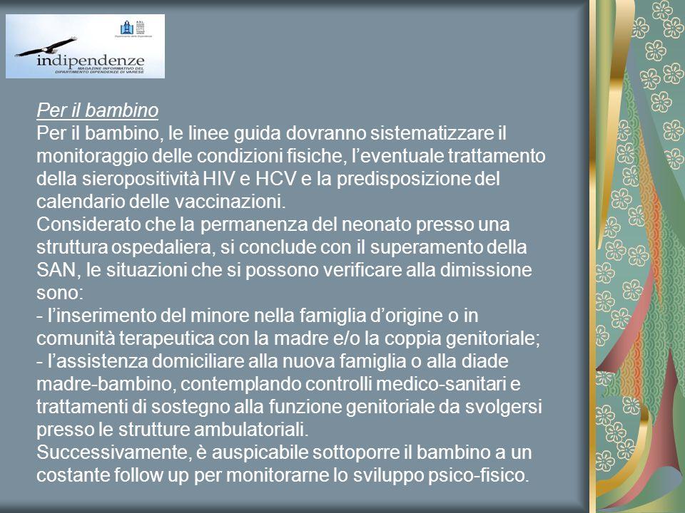 Per il bambino Per il bambino, le linee guida dovranno sistematizzare il monitoraggio delle condizioni fisiche, leventuale trattamento della sieroposi