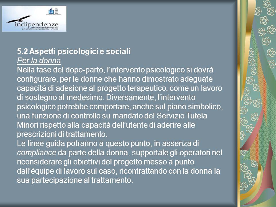 5.2 Aspetti psicologici e sociali Per la donna Nella fase del dopo-parto, lintervento psicologico si dovrà configurare, per le donne che hanno dimostr