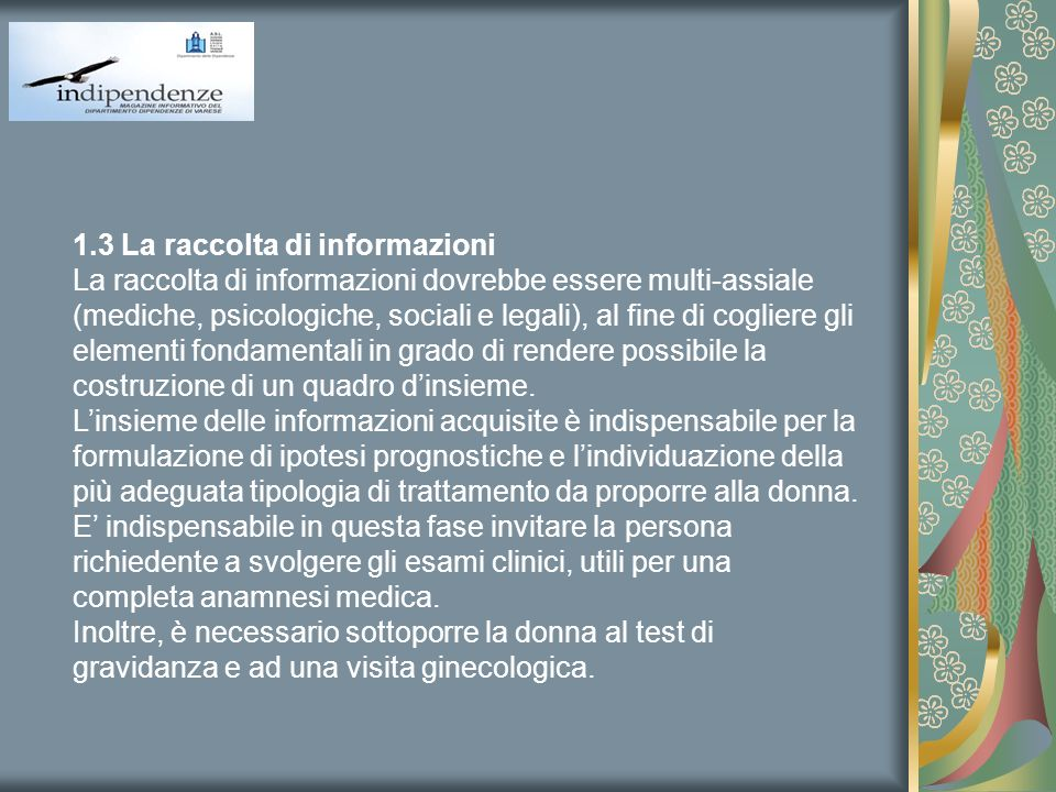 1.3 La raccolta di informazioni La raccolta di informazioni dovrebbe essere multi-assiale (mediche, psicologiche, sociali e legali), al fine di coglie