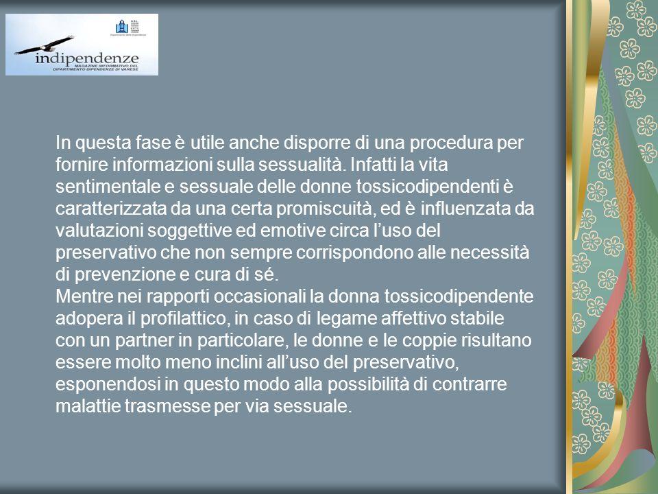 In questa fase è utile anche disporre di una procedura per fornire informazioni sulla sessualità. Infatti la vita sentimentale e sessuale delle donne