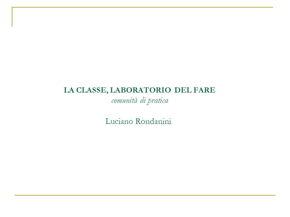 LA CLASSE, LABORATORIO DEL FARE comunità di pratica Luciano Rondanini