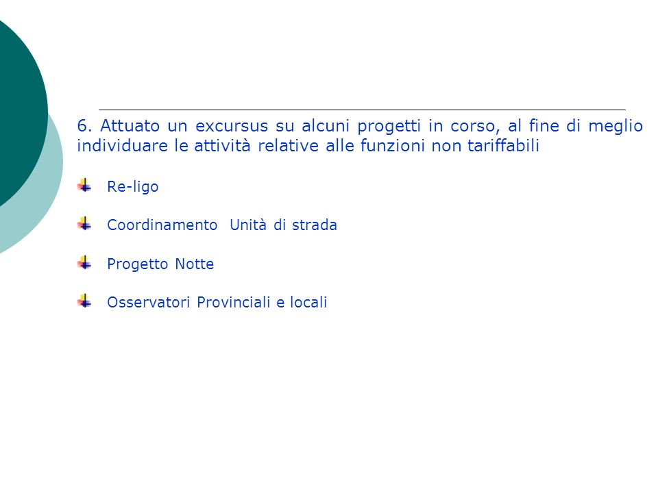 2. Analizzato il Progetto Sesit (standard europei per il sistema informativo tossicodipendenze) Progetto a cura della Regione Veneto al quale hanno ad