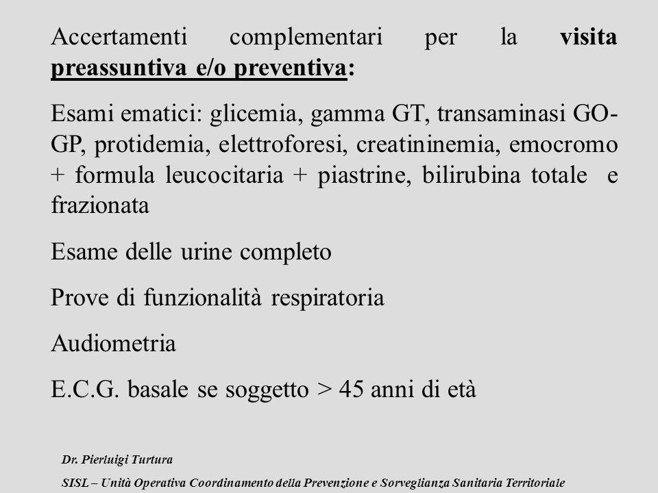 Dr. Pierluigi Turtura SISL – Unità Operativa Coordinamento della Prevenzione e Sorveglianza Sanitaria Territoriale Accertamenti complementari per la v
