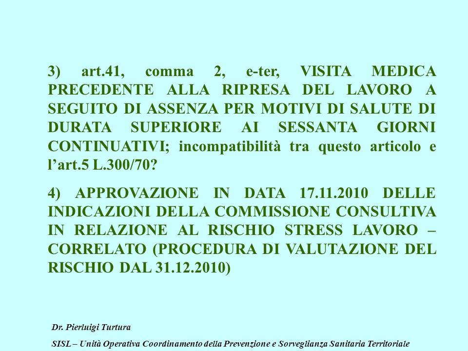 Dr. Pierluigi Turtura SISL – Unità Operativa Coordinamento della Prevenzione e Sorveglianza Sanitaria Territoriale 3) art.41, comma 2, e-ter, VISITA M