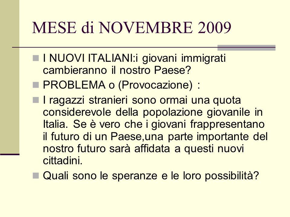 MESE di NOVEMBRE 2009 I NUOVI ITALIANI:i giovani immigrati cambieranno il nostro Paese.
