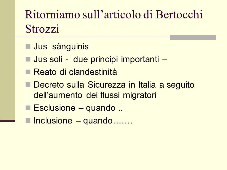 Ritorniamo sullarticolo di Bertocchi Strozzi Jus sànguinis Jus soli - due principi importanti – Reato di clandestinità Decreto sulla Sicurezza in Italia a seguito dellaumento dei flussi migratori Esclusione – quando..