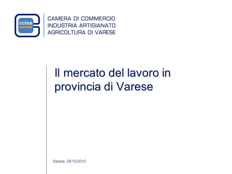 Varese, 28/10/2010 Il mercato del lavoro in provincia di Varese