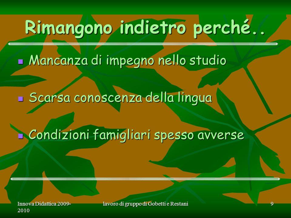 Innova Didattica 2009- 2010 lavoro di gruppo di Gobetti e Restani9 Rimangono indietro perché..