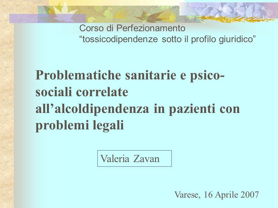 Corso di Perfezionamento tossicodipendenze sotto il profilo giuridico Problematiche sanitarie e psico- sociali correlate allalcoldipendenza in pazient